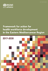 Framework for action for health workforce development in the Eastern Mediterranean Region 2017–2030