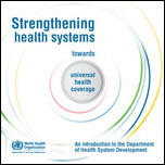 Strengthening health systems towards universal health coverage : an introduction to the department of health system development